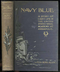 Navy Blue A Story of Cadet Life in the United States Naval Academy at Annapolis