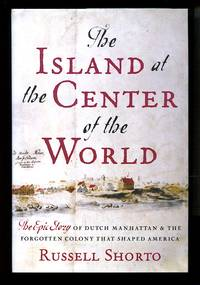 image of The Island at the Center of the World: The Epic Story of Dutch Manhattan, the Forgotten Colony that Shaped America