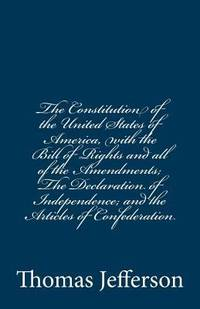 image of The Constitution of the United States of America, with the Bill of Rights and All of the Amendments; the Declaration of Independence; and the Articles of Confederation