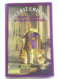 The Last Emperor: Decline and Fall of The British Empire