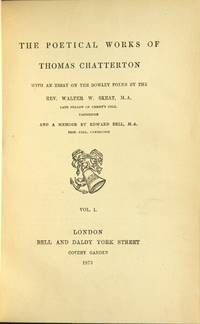 The poetical works of Thomas Chatterton with an essay on the Rowley poems by the Rev. Walter Skeat ... and a memoir by Edward Bell