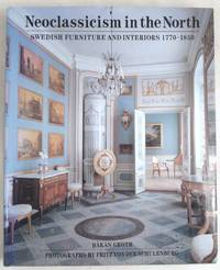 image of Neoclassicism in the North: Swedish Furniture and Interiors 1770-1850