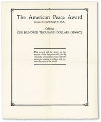The American Peace Award, Created by Edward W. Bok. Offering One Hundred Thousand Dollars ($100,000). This award will be given to the author of the best practicable plan by thich the United States may cooperate with other nations to achieve and preserve the peace of the world