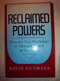 Reclaimed Powers: Toward a New Psychology of Men and Women in Later Life