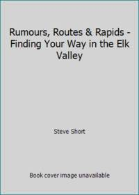 Rumours, Routes & Rapids - Finding Your Way in the Elk Valley