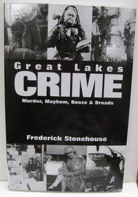 Great Lakes Crime   Murder, Mayhem, Booze and Broads