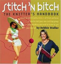 Stitch 'n Bitch: The Knitter's Handbook: Instructions, Patterns, and Advice for a New Generation of Knitters by Stoller, Debbie