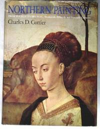 Northern Painting: From Pucelle to Bruegel/Fourteenth, Fifteenth, and Sixteenth Centuries by  Charles D Cutler - 1st - 1968 - from CANFORD BOOK CORRAL and Biblio.com