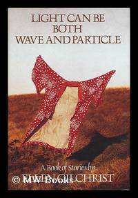 image of Light Can be Both Wave and Particle - a Book of Stories