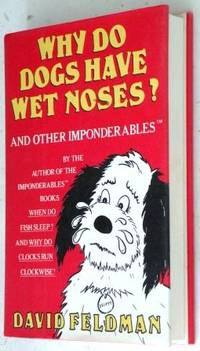 Why Do Dogs Have Wet Noses? : and Other Imponderables of Everyday Life