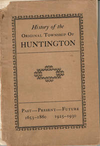 image of A DETAILED HISTORY OF THE ORIGINAL TOWNSHIP OF HUNTINGTON: Past -- Present-- Future. 1653-1860 / 1925-1930.
