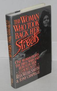 The Woman who took back her streets; one woman fights the drug wars and rebuilds her community by  Rita Webb and Tony Chapelle Smith - First Edition - 1991 - from Bolerium Books Inc., ABAA/ILAB (SKU: 29748)
