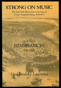 Strong On Music Volume I: Resonances 1836-1850 (The New York Music Scene in the Days of George...