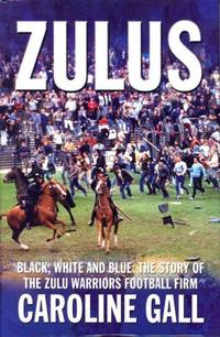 Zulus: BLack, White and Blue: the Story of the Zulu Warriors Football Firm: A Football Hooligan Gang