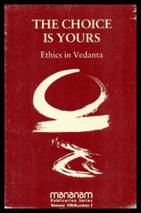 THE CHOICE IS YOURS - Ethics in Vedanta