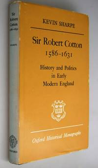 Sir Robert Cotton, 1586-1631 : history and politics in early modern England