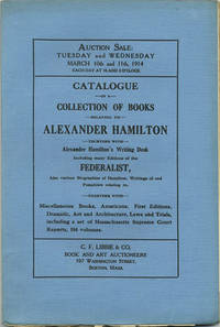 Catalogue of a Collection of Books relating to Alexander Hamilton together with Alexander Hamilton's Writing Desk. March 10 and 11, 1914