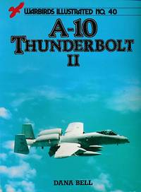 A-10 Thunderbolt II. Warbirds Illustrated No 40