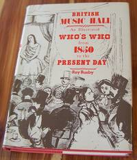 British Music Hall: An Illustrated Who's Who from 1850 to the Present Day by  Roy Busby - Hardcover - 1976 - from Defunct Books and Biblio.com