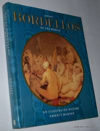GREAT BORDELLOS OF THE WORLD : An Illustrated History