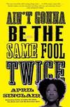 Ain\'t Gonna Be the Same Fool Twice