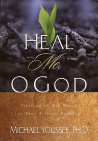 Heal Me, O God : Yielding to His Touch in Your Private Worship
