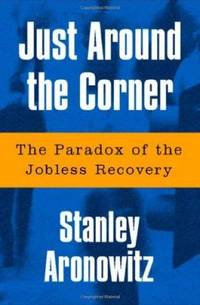 Just Around The Corner: The Paradox Of The Jobless Recovery