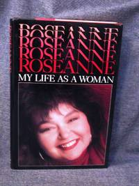 Roseanne My Life as a Woman by  Roseanne Barr - First Edition 1st Printing - 1989 - from Fully Booked and Biblio.com