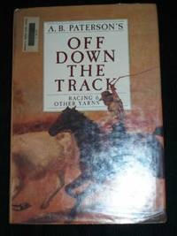 Off Down the Track:  Racing & Other Yarns by A. B. Paterson - Hardcover - 1986 - from Lotzabooks (SKU: 105635)