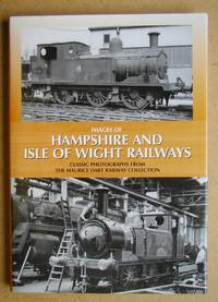 Images of Hampshire and Isle of Wight Railways. Classic Photographs from the Maurice Dart Railway Collection.