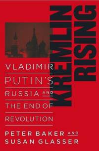 Kremlin Rising : Vladimir Putin's Russia and the End of Revolution by Susan Glasser; Peter Baker - Hardcover - 2005 - from ThriftBooks (SKU: G0743264312I4N00)
