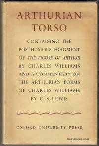 Arthurian Torso: Containing The Posthumous Fragment Of The Figure Of Arthur By Charles Williams And A Commentary On The Arthurian Poems Of Charles Williams By C. S. Lewis