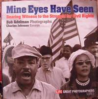 MINE EYES HAVE SEEN.  Bearing Witness to the Struggle for Civil Rights