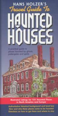 Hanz Holzer's Travel Guide to Haunted Houses : A Practical Guide to Places Haunted by Ghosts,...