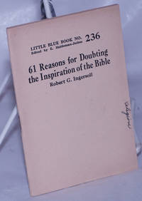 61 Reasons for Doubting the Inspiration of the Bible
