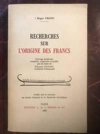 Recherches Sur l'origine Des Francs.