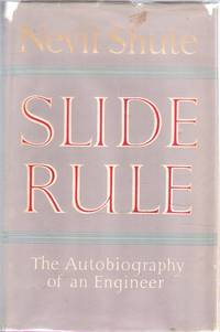 Slide Rule The Autobiography of an Engineer by Shute, Nevil - 1954