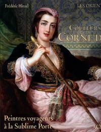 Couleurs de la Corne d'Or: Peintres voyageurs à la Sublime Porte [Les Orientalistes, Volume 15]