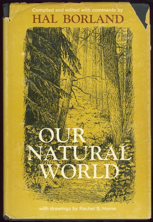 OUR NATURAL WORLD The Land and Wildlife of America As Seen and Described by Writers Since the Country's Discovery, Borland, Hal editor