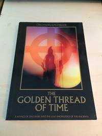 The Golden Thread of Time: A Quest for the Truth and Hidden Knowledge of the Ancients