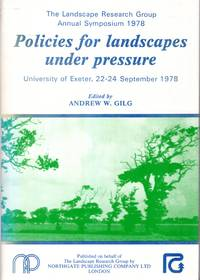 Policies for landscapes under pressure: The [10th] Landscape Research Group Annual Symposium 1978, University of Exeter, 22-24 September 1978