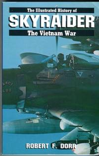 Skyraider (The Illustrated History of The Vietnam War