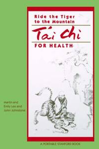 Ride The Tiger To The Mountain: Tai Chi For Health (Portable Stanford)