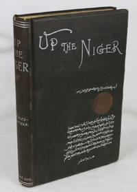 Up The Niger: Narrative of Major Claude Macdonald's Mission to the Niger and Benue Rivers, West...