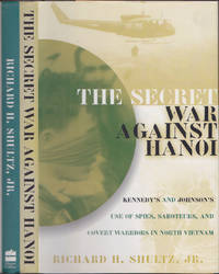 The Secret War Against Hanoi: Kennedy's and Johnson's Use of Spies, Saboteu rs, and Covert...