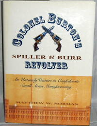 Colonel Burton's Spiller and Burr Revolver:  An Untimely Venture in Confederate Small-Arms Manufacturing
