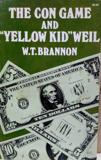"""The Con Game and """"Yellow Kid"""" Weil:  The Autobiography of the Famous Con  Artist"""