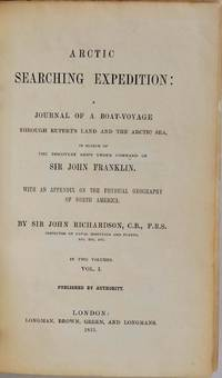 ARCTIC SEARCHING EXPEDITION: A Journal of a Boat-Voyage through Rupert's Land and the Arctic Sea, in Search of the Discovery Ships under Command of Sir John Franklin. With an Appendix on the Physical Geography of North America. Two volume set.