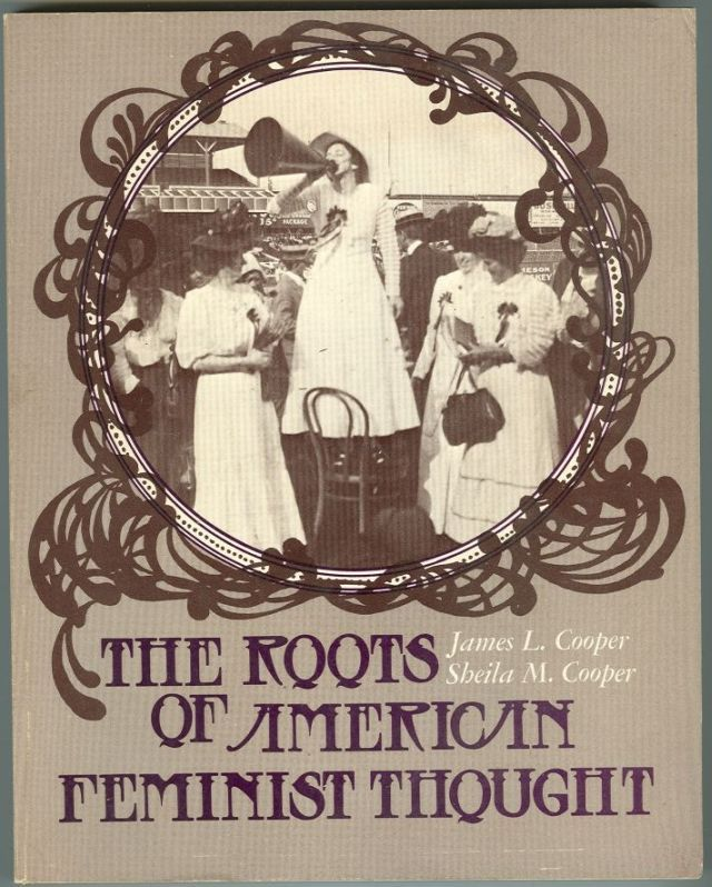 ROOTS OF AMERICAN FEMINIST THOUGHT, Cooper, James and Sheila Cooper editors