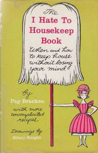I Hate To Housework: When and How to Keep House Without Losing Your Mind